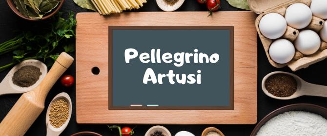 A tavola con le parole della cucina: Pellegrino Artusi