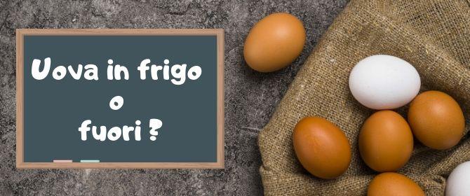 Uova in frigo o fuori? È questo il problema